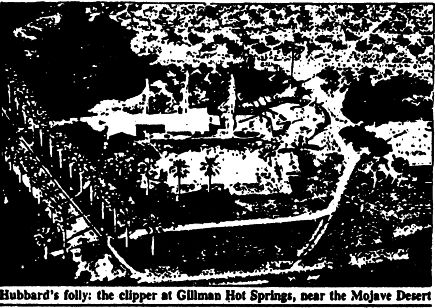 Hubbard's folly: the clipper at Gillman Hot Springs, near the Mojave Desert